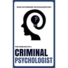 What Do Forensic Psychologists Do? (Forensic Psychology): The Ramblings Of A Criminal Psychologist (Criminal Psychology Books) (English Edition)