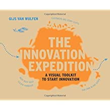 The Innovation Expedition: A Visual Toolkit to Start Innovation by Gijs van Wulfen (2013-09-17)