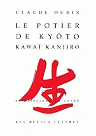 Le Potier de Kyoto: Kawaï Kanjiro par Claude Durix