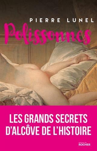 Polissonnes: Les grands secrets d'alcves de l'Histoire