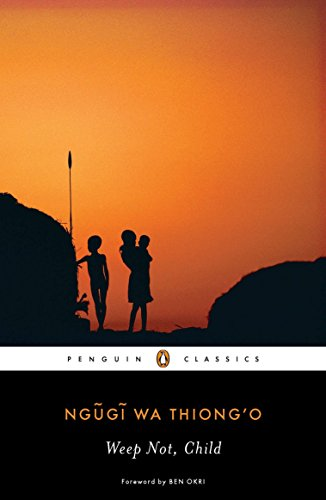 Weep Not, Child (Penguin African Writers)