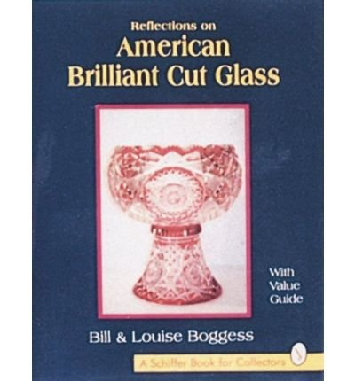 [(Reflections on American Brilliant Cut Glass)] [ By (author) Bill Boggess, By (author) Louise Boggess ] [June, 2004] American Brilliant Cut Glass
