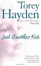 Just Another Kid: Each was a child no one could reach - until one amazing teacher embraced them all by Torey Hayden (5-Jun-2006) Paperback