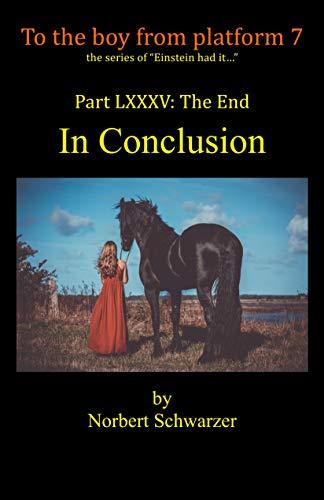 Einstein had it... Part LXXXV: In Conclusion (English Edition)