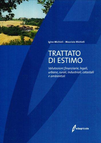 Trattato di estimo. Valutazioni finanziarie, legali, urbane, rurali, industriali, catastali e ambientali