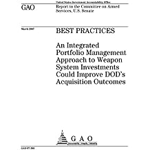 Best practices  : an integrated portfolio management approach to weapon system investments could improve DOD's acquisition outcomes