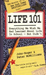 Life 101: Everything We Wish We Had Learned About Life in School - But Didn't