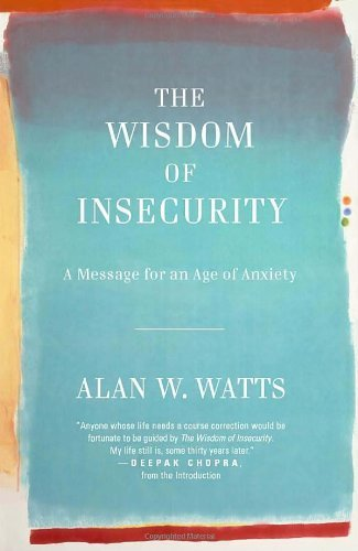 The Wisdom of Insecurity: A Message for an Age of Anxiety (Vintage) by Watts, Alan W. (2011) Paperback