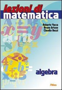 Lezioni di matematica. Algebra. Per la Scuola media. Con espansione online