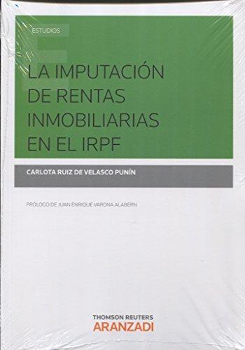 La imputación de rentas inmobiliarias en el IRPF (Monografía) por Carlota Ruiz Velasco