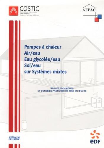 Les pompes  chaleur Air/Eau Eau Glicole/Eau Sol/Eau sur systmes mixtes : Guide n3