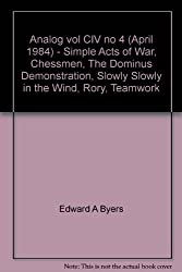 Analog vol CIV no 4 (April 1984) - Simple Acts of War, Chessmen, The Dominus Demonstration, Slowly Slowly in the Wind, Rory, Teamwork