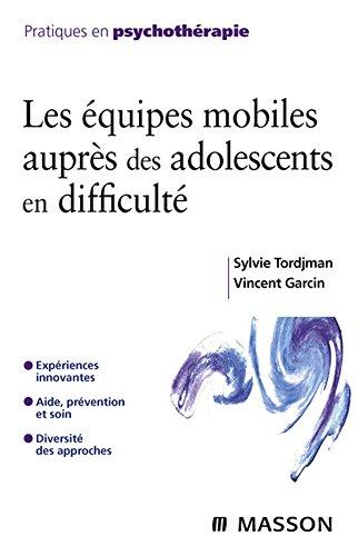 Ebook torrent télécharger Les équipes mobiles auprès des adolescents en difficulté by Sylvie Tordjman,Vincent Garcin in French PDF FB2