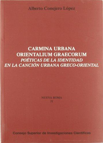 Carmina Urbana Orientalium Graecorum: Poéticas de la identidad en la canción urbana greco-oriental (Nueva Roma) por Alberto Conejero López