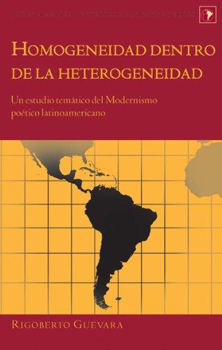 Homogeneidad dentro de la heterogeneidad: Un estudio temático del Modernismo poético latinoamericano (Latin America Interdisciplinary Studies) por Rigoberto Guevara