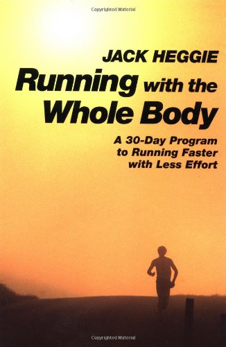 Running with the Whole Body: A 30-day Program to Running Faster with Less Effort por Jack Heggie
