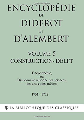 Encyclopédie de Diderot et d'Alembert - Volume 5 - CONSTRUCTION-DELFT par La Bibliothèque des Classiques