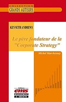 """Kenneth Andrews - Le père fondateur de la """"Corporate Strategy"""" par [Marchesnay, Michel]"""