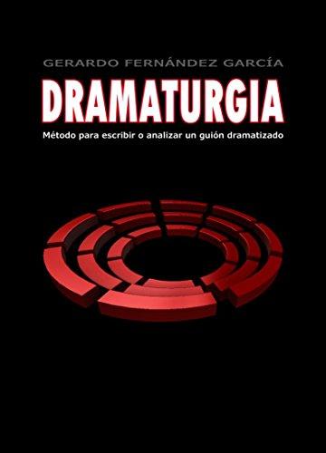 Dramaturgia: Método para escribir o analizar un guión dramatizado