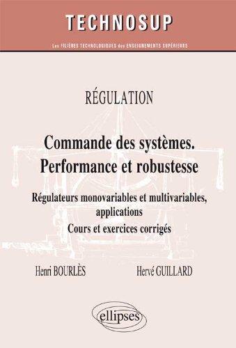 Commandes des Systèmes. Performance & Robustesse. Régulateurs Monovariables Multivariables Applications Cours & Exercices Corrigés