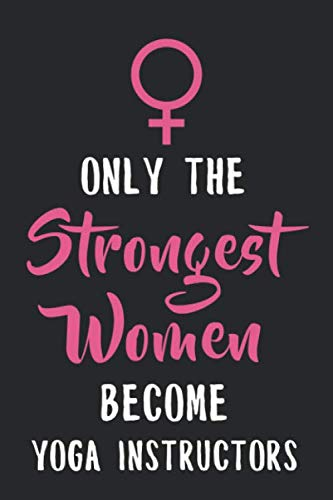 Only the Strongest Women Become Yoga Instructors: Funny 6x9