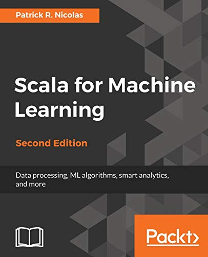 Scala for Machine Learning - Second Edition: Build systems for data processing, machine learning, and deep learning (English Edition) (Machine Scala Learning)
