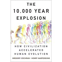 The 10,000 Year Explosion: How Civilization Accelerated Human Evolution [ THE 10,000 YEAR EXPLOSION: HOW CIVILIZATION ACCELERATED HUMAN EVOLUTION BY Cochran, Gregory ( Author ) Oct-19-2010[ THE 10,000 YEAR EXPLOSION: HOW CIVILIZATION ACCELERATED HUMAN EVOLUTION [ THE 10,000 YEAR EXPLOSION: HOW CIVILIZATION ACCELERATED HUMAN EVOLUTION BY COCHRAN, GREGORY ( AUTHOR ) OCT-19-2010 ] by Cochran, Gregory (Author ) on Oct-19-2010 Hardcover