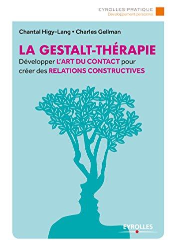 La Gestalt-Thérapie: Développer l'art du contact pour créer des relations constructives