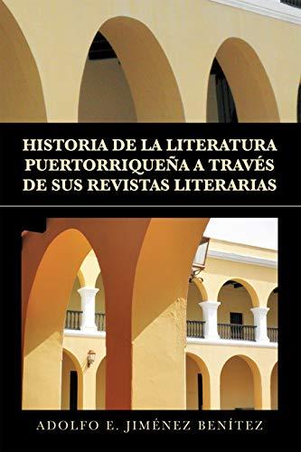 Historia De La Literatura Puertorriqueña a Través De Sus Revistas Literarias por Adolfo E. Jiménez Benítez