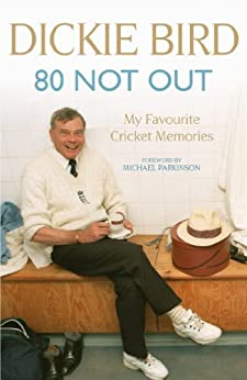 80 Not Out:  My Favourite Cricket Memories: My Favourite Cricket Memories by [Bird, Dickie]