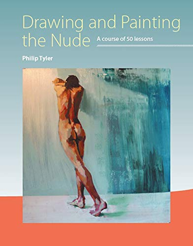 Drawing and Painting the Nude: A Course of 50 Lessons -