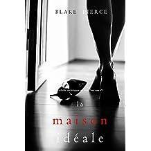 La Maison Idéale (Un thriller psychologique avec Jessie Hunt, tome n 3)