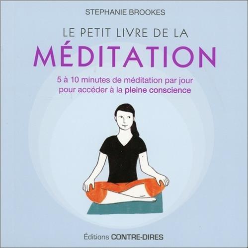 Le petit livre de la méditation : 5 à 10 minutes de méditation par jour pour accéder à la pleine conscience