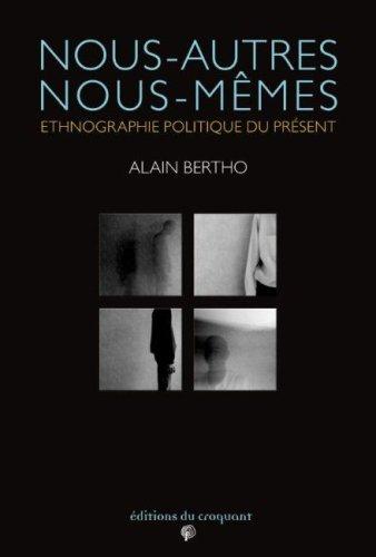 Nous autres, nous-mêmes : Ethnographie politique du présent par Alain Bertho