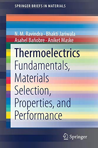 Thermoelectrics: Fundamentals, Materials Selection, Properties, and Performance (SpringerBriefs in Materials) por N. M. Ravindra