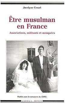 Être musulman en France: Associations, militants et mosquées par [Cesari, Jocelyne]