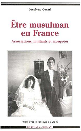 Être musulman en France: Associations, militants et mosquées (Hommes et sociétés) (French Edition)