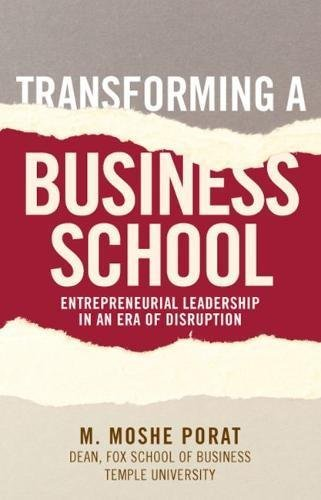 Transforming a Business School: Entrepreneurial Leadership in an Era of Disruption (English Edition)