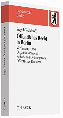 Öffentliches Recht in Berlin: Verfassungs- und Organisationsrecht, Polizei- und Ordnungsrecht, Öffentliches Baurecht by Thorsten Siegel (2015-09-24)