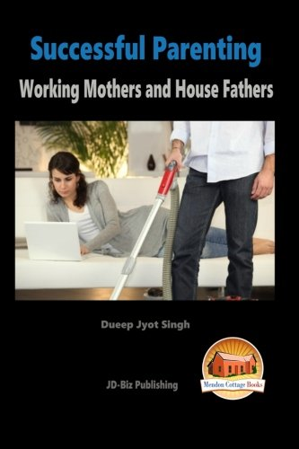 Successful Parenting - Working Mothers and House Fathers