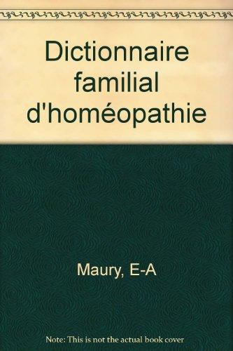 Dictionnaire familial d'homéopathie par E-A Maury