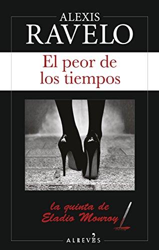 El peor de los tiempos (Eladio Monroy nº 5) por Alexis Ravelo
