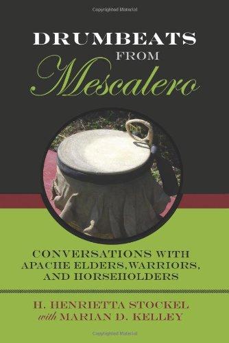 Drumbeats from Mescalero: Conversations with Apache Elders, Warriors, and Horseholders (Elma Dill...