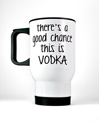 theres-a-good-chance-this-is-vodka-stainless-steel-travel-mug-14-oz-white-tumbler-funny-coffee-mug
