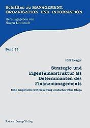 Strategie und Eigentümerstruktur als Determinanten des Finanzmanagements: Eine empirische Untersuchung deutscher Blue Chips (Schriften zu Management, Organisation und Information)