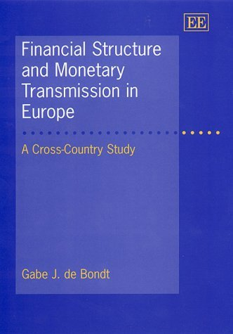 Financial Structure and Monetary Transmission in Europe: A Cross-country Study (Elgar Monographs) by Gabe DeBondt (2000-05-25) par Gabe DeBondt