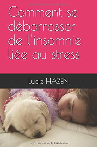 Comment se débarrasser de l'insomnie liée au stress par Lucie HAZEN