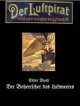 Der Beherrscher des Luftmeeres (Der Luftpirat und sein lenkbares Luftschiff 1) von [Anonymus]