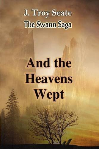 And the Heavens Wept by J. Troy Seate (2016-03-13)