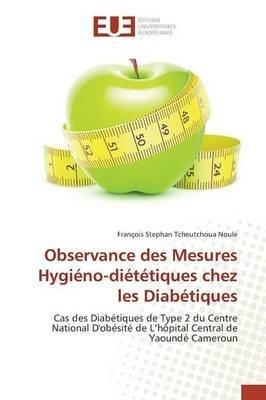 [(Observance Des Mesures Hygieno-Dietetiques Chez Les Diabetiques)] [By (author) Tcheutchoua Noule Francois Stephan] published on (May, 2015)